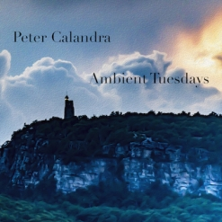 Cover image of the album Ambient Tuesdays by Peter Calandra