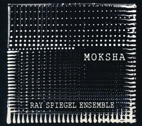 Cover image of the album Moksha by Ray Spiegel Ensemble