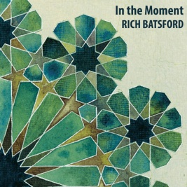 Cover image of the album In the Moment by Rich Batsford
