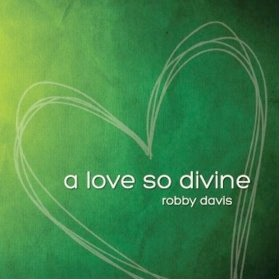 Cover image of the album A Love So Divine by Robby Davis