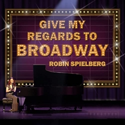 Cover image of the album Give My Regards To Broadway by Robin Spielberg