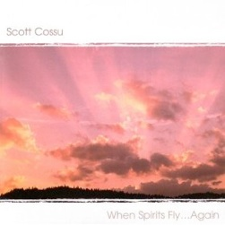 Cover image of the album When Spirits Fly ... Again by Scott Cossu