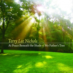 Cover image of the album At Peace Beneath the Shade of My Father's Tree by Terry Lee Nichols