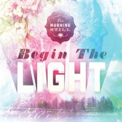Cover image of the album Begin the Light by The Morning Still