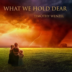 Cover image of the album What We Hold Dear by Timothy Wenzel