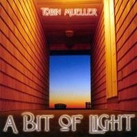 Cover image of the album A Bit of Light by Tobin Mueller