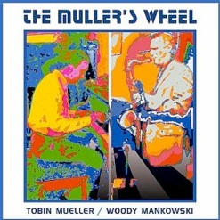 Cover image of the album The Muller's Wheel by Tobin Mueller and Woody Mankowski