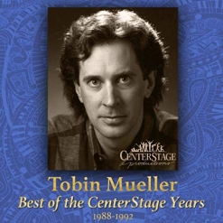 Cover image of the album Best of the CenterStage Years: 1988-1992 by Tobin Mueller