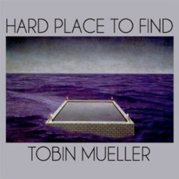 Cover image of the album Hard Place to Find by Tobin Mueller