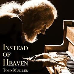 Cover image of the album Instead of Heaven by Tobin Mueller