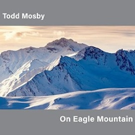 Cover image of the album On Eagle Mountain by Todd Mosby