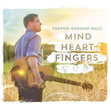 Cover image of the album Mind Heart Fingers by Trevor Gordon Hall