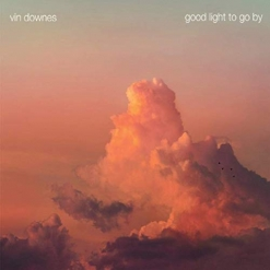 Cover image of the album Good Light To Go By by Vin Downes