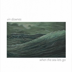 Cover image of the album When the Sea Lets Go by Vin Downes
