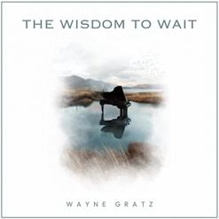 Cover image of the album The Wisdom To Wait by Wayne Gratz