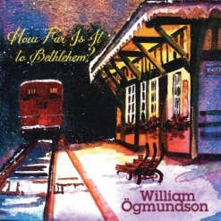 Cover image of the album How Far Is It To Bethlehem? by William Ogmundson