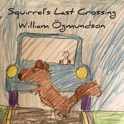 Cover image of the album Squirrel's Last Crossing (single) by William Ogmundson