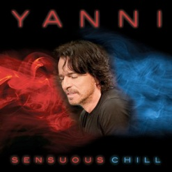 Cover image of the album Sensuous Chill by Yanni