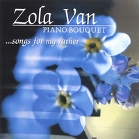 Cover image of the album Piano Bouquet... Songs for My Father by Zola Van