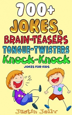 Cover image of the product 700 Plus Jokes, Tongue Twisters, Brain Teasers, Funny Facts and Knock-Knock Jokes for Kids by Justin Jelly