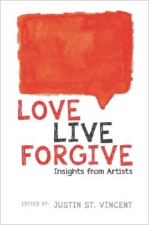 Cover image of the product Love Live Forgive: Insights from Artists by Justin St. Vincent