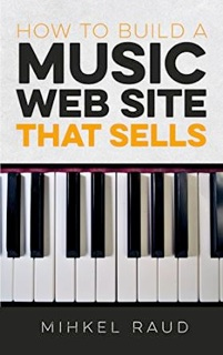 Cover image of the product How to Build a Music Web Site That Sells by Mihkel Raud