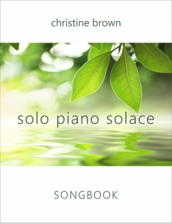 Cover image of the songbook Solo Piano Solace by Christine Brown