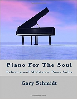 Cover image of the songbook Piano For the Soul by Gary Schmidt