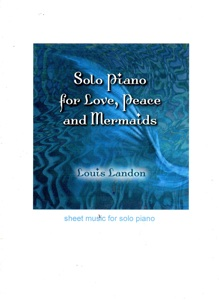 Cover image of the songbook Solo Piano For Love, Peace, and Mermaids by Louis Landon